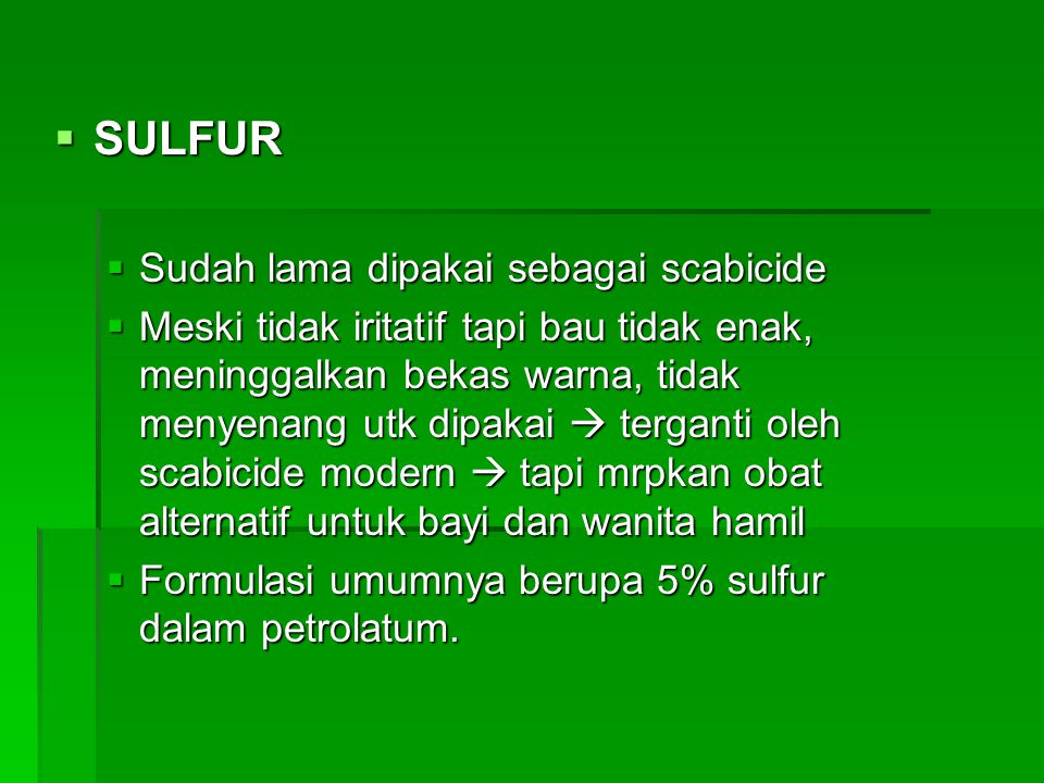 Sulfur Sudah lama dipakai sebagai scabicide