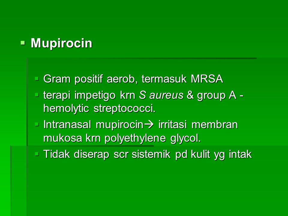 Mupirocin Gram positif aerob, termasuk MRSA