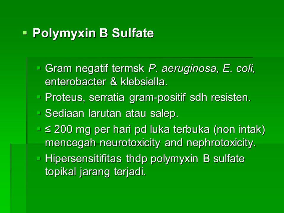 Polymyxin B Sulfate Gram negatif termsk P. aeruginosa, E. coli, enterobacter & klebsiella. Proteus, serratia gram-positif sdh resisten.