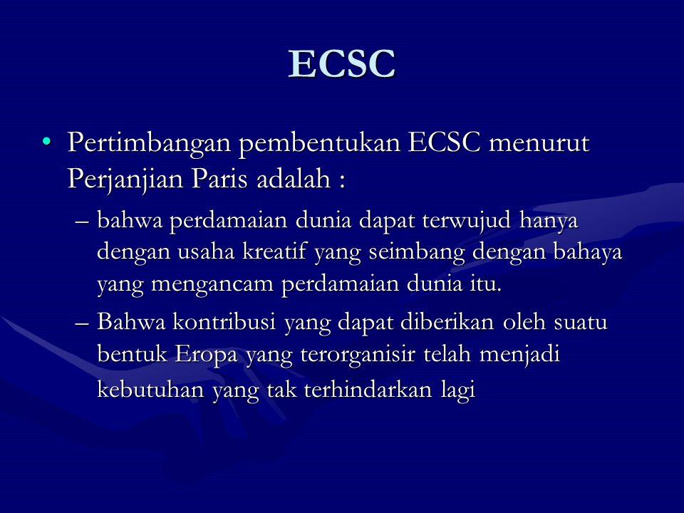 ECSC Pertimbangan pembentukan ECSC menurut Perjanjian Paris adalah :