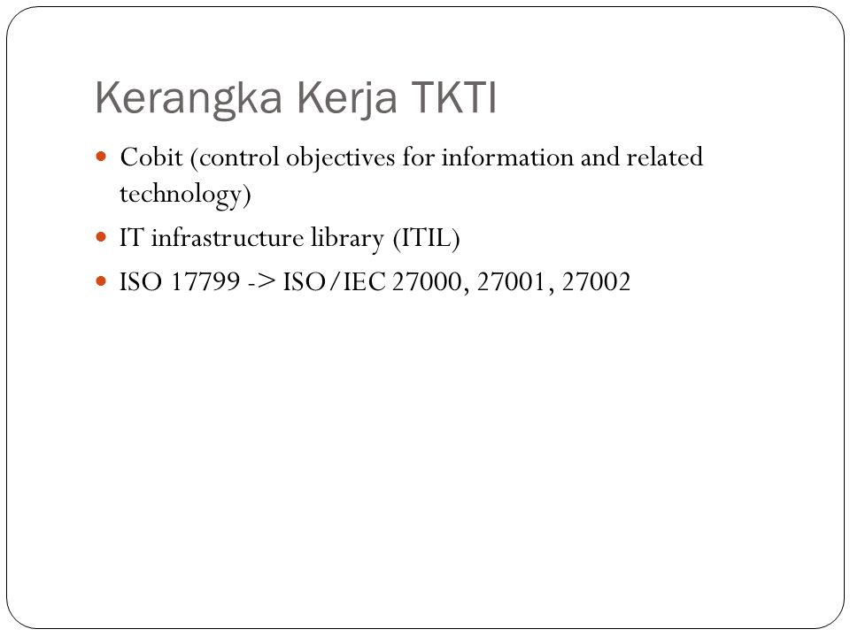 Kerangka Kerja TKTI Cobit (control objectives for information and related technology) IT infrastructure library (ITIL)