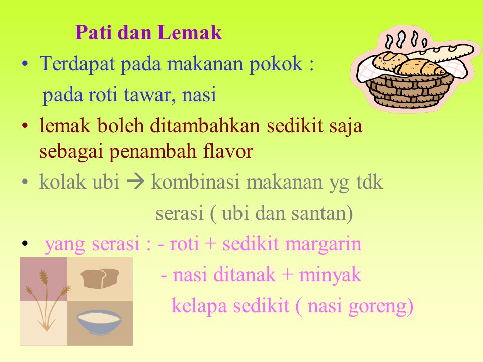 Pati dan Lemak Terdapat pada makanan pokok : pada roti tawar, nasi. lemak boleh ditambahkan sedikit saja sebagai penambah flavor.