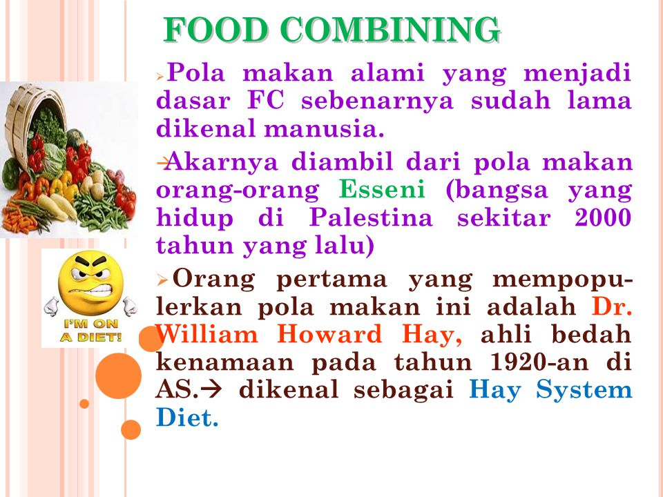 FOOD COMBINING Pola makan alami yang menjadi dasar FC sebenarnya sudah lama dikenal manusia.