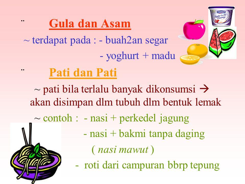 ¨ Gula dan Asam ~ terdapat pada : - buah2an segar. - yoghurt + madu. ¨ Pati dan Pati.