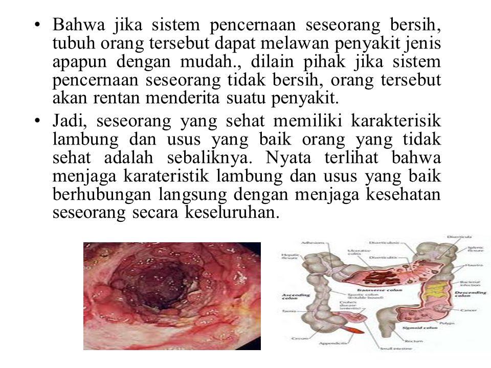 Bahwa jika sistem pencernaan seseorang bersih, tubuh orang tersebut dapat melawan penyakit jenis apapun dengan mudah., dilain pihak jika sistem pencernaan seseorang tidak bersih, orang tersebut akan rentan menderita suatu penyakit.