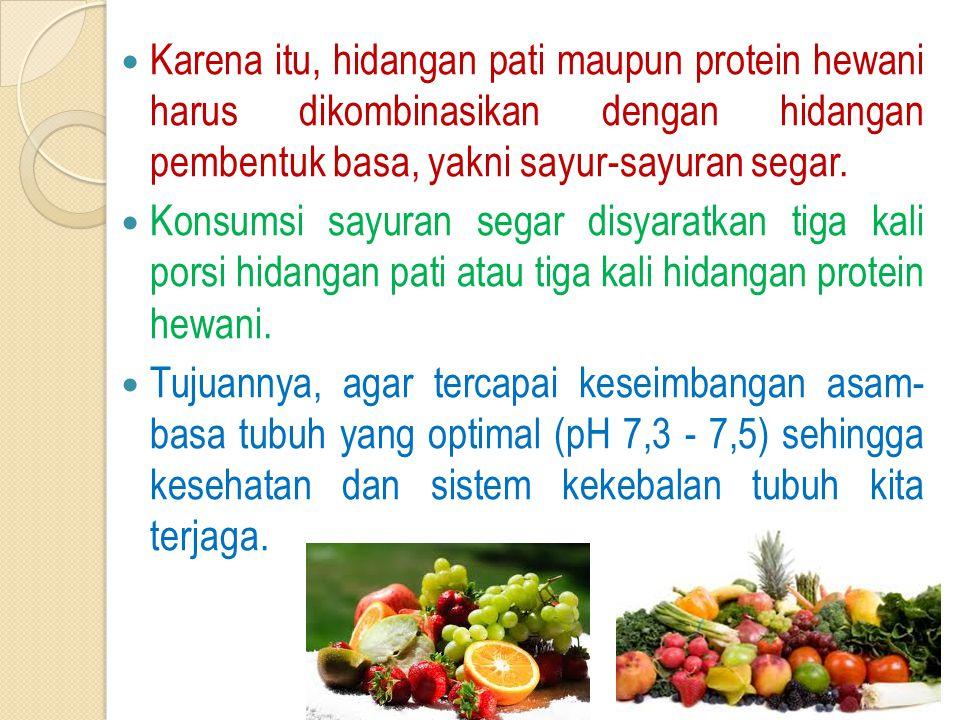 Karena itu, hidangan pati maupun protein hewani harus dikombinasikan dengan hidangan pembentuk basa, yakni sayur-sayuran segar.
