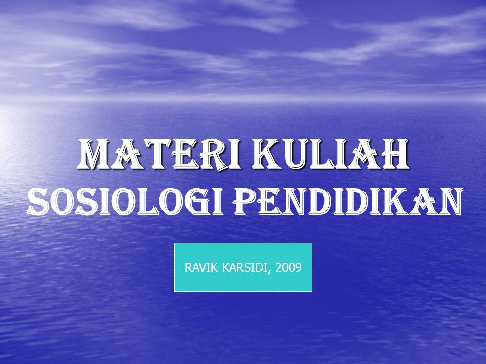 MATERI KULIAH SOSIOLOGI pENDIDIKAN RAVIK KARSIDI, 2009