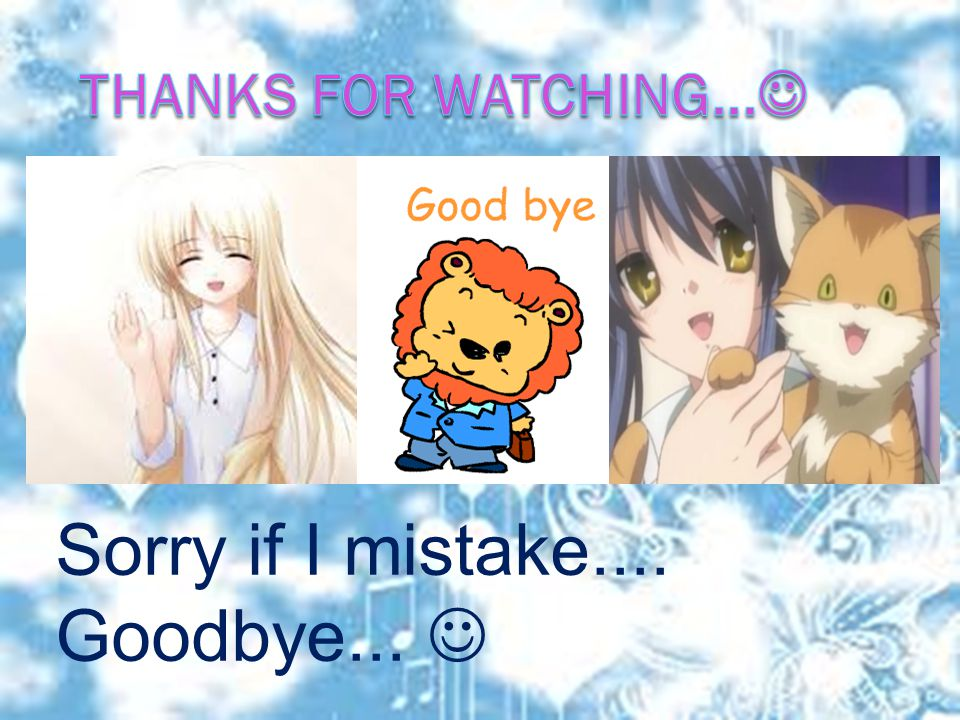 Sorry if I mistake.... Goodbye... 