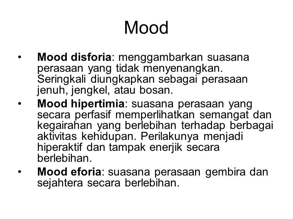 Mood Mood disforia: menggambarkan suasana perasaan yang tidak menyenangkan. Seringkali diungkapkan sebagai perasaan jenuh, jengkel, atau bosan.