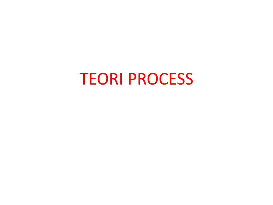 TEORI PROCESS