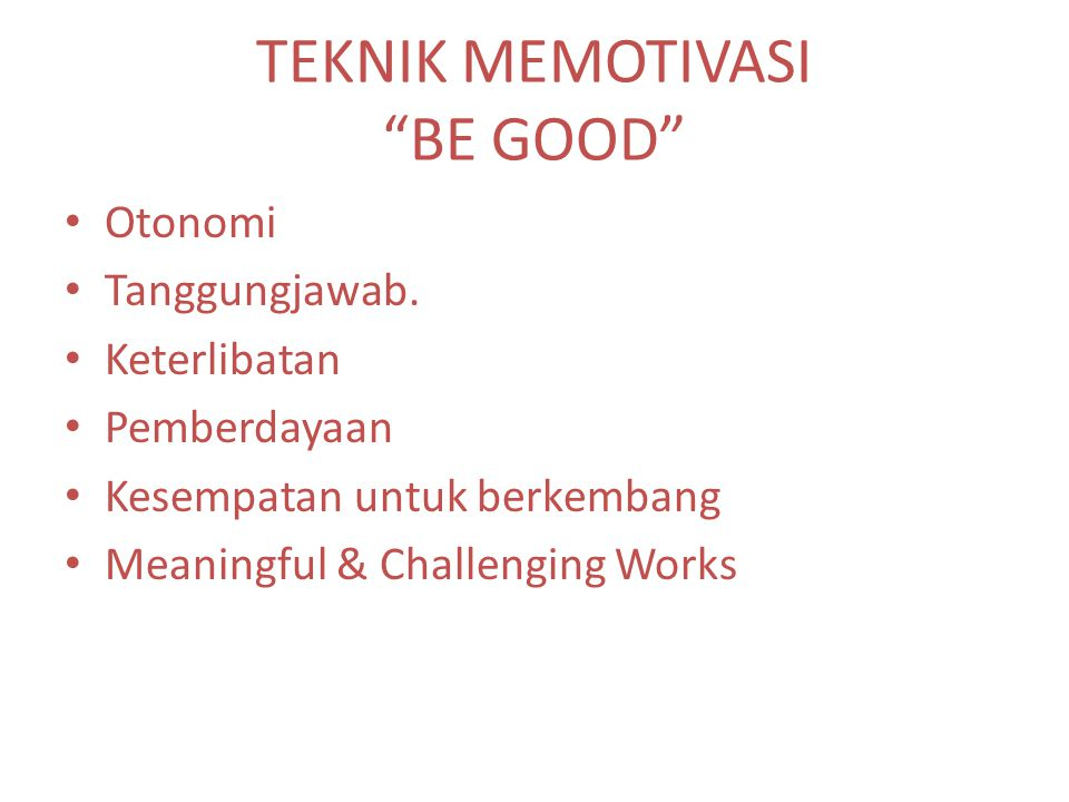 TEKNIK MEMOTIVASI BE GOOD