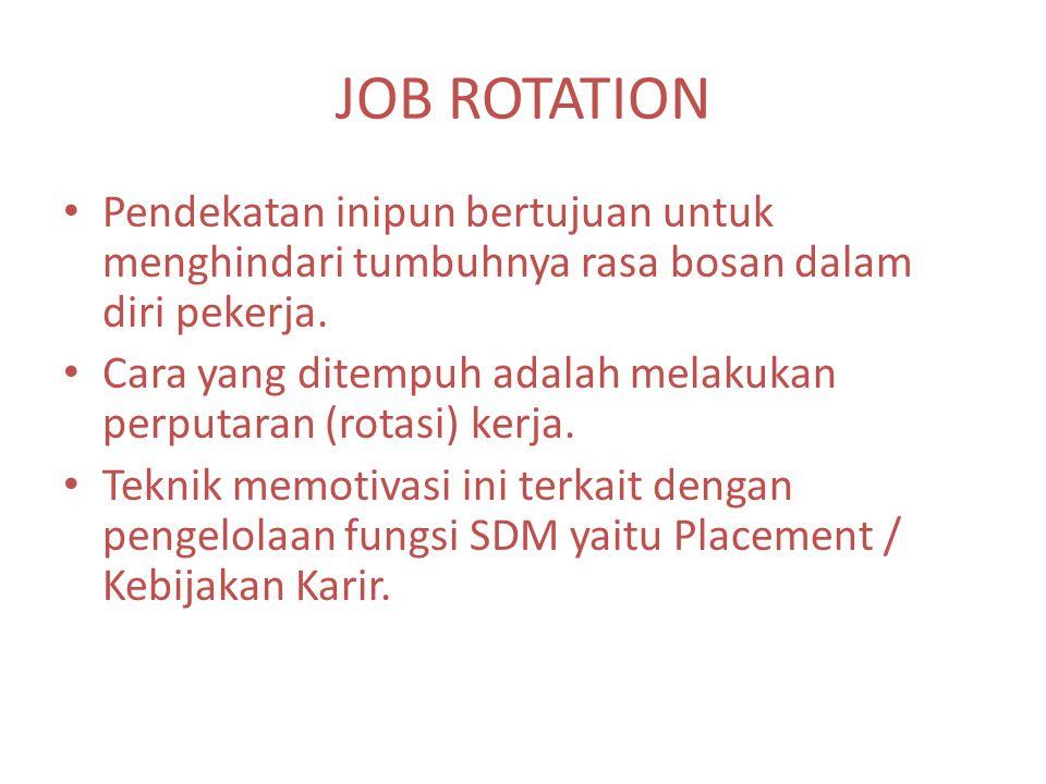 JOB ROTATION Pendekatan inipun bertujuan untuk menghindari tumbuhnya rasa bosan dalam diri pekerja.