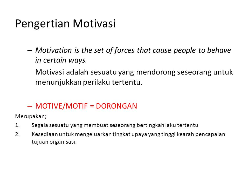 Pengertian Motivasi Motivation is the set of forces that cause people to behave in certain ways.