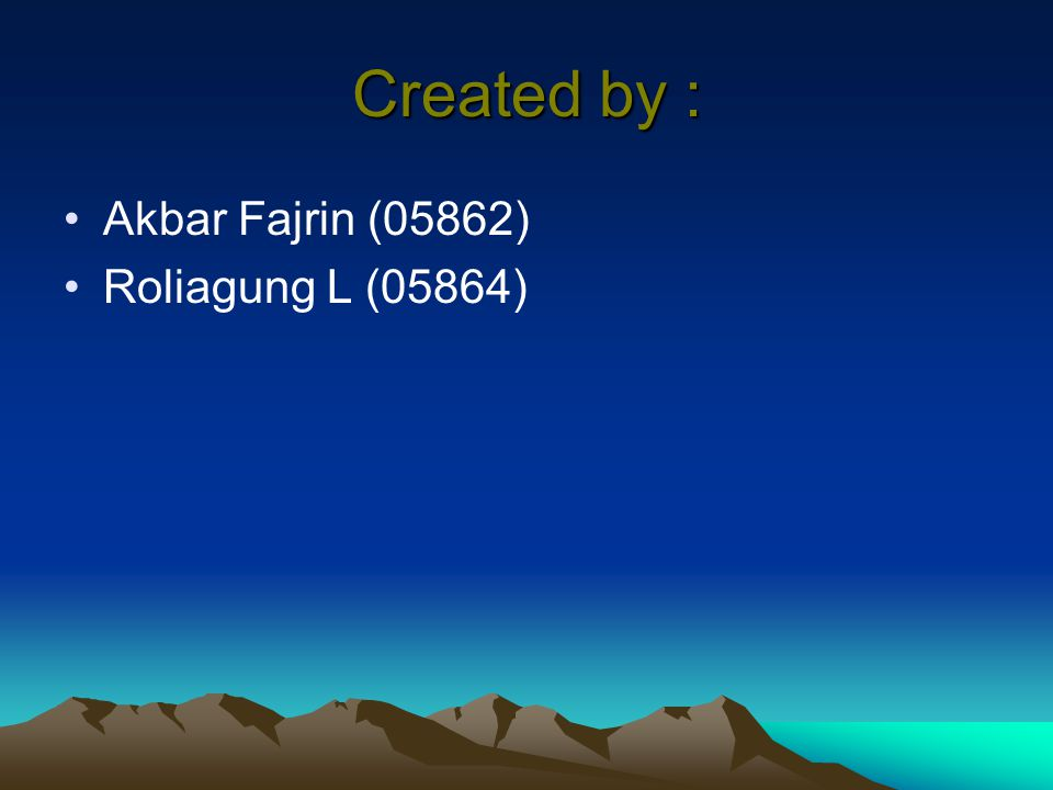 Created by : Akbar Fajrin (05862) Roliagung L (05864)