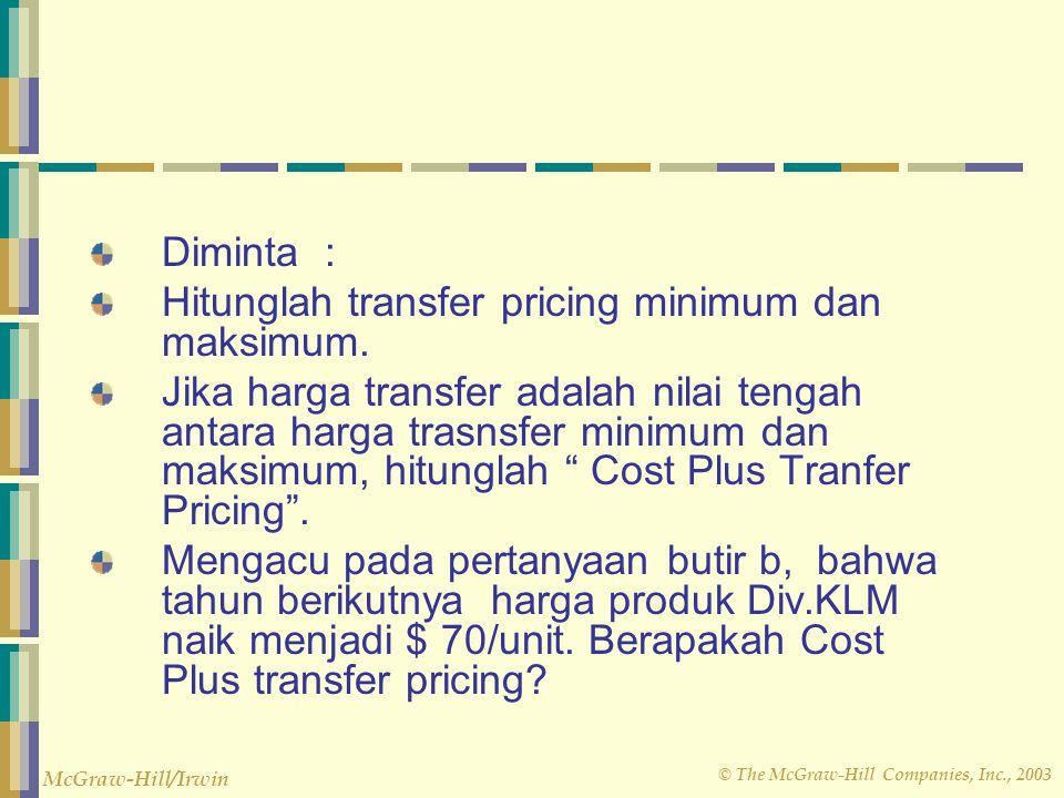 Diminta : Hitunglah transfer pricing minimum dan maksimum.