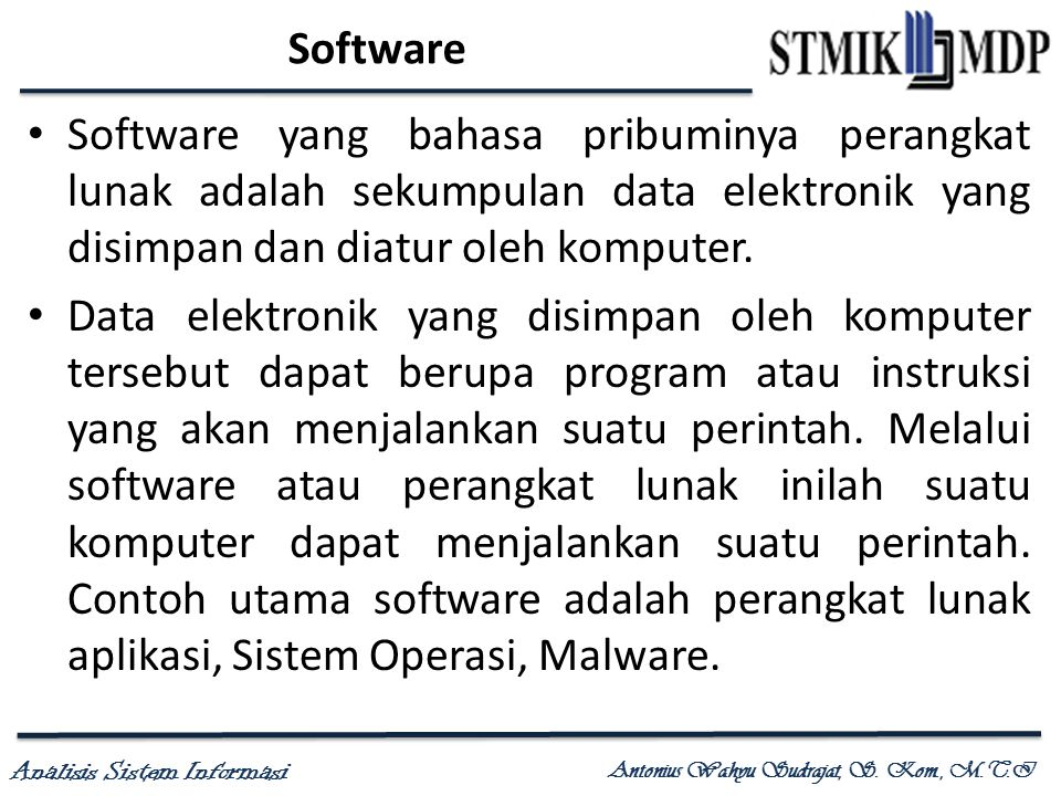 Software Software yang bahasa pribuminya perangkat lunak adalah sekumpulan data elektronik yang disimpan dan diatur oleh komputer.
