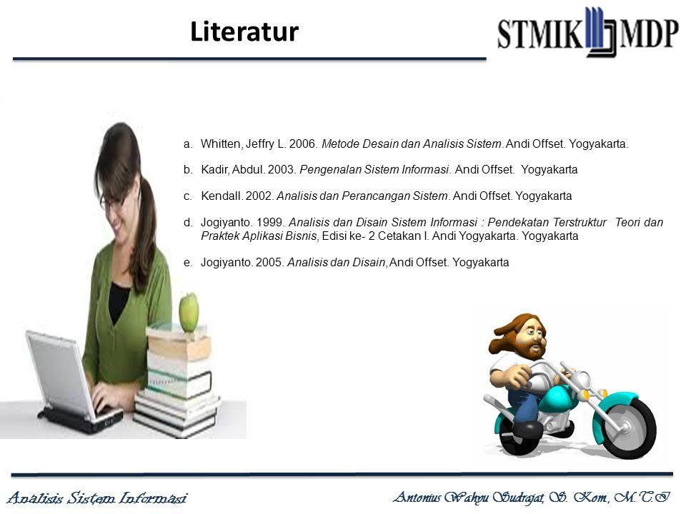Literatur Whitten, Jeffry L. 2006. Metode Desain dan Analisis Sistem. Andi Offset. Yogyakarta.