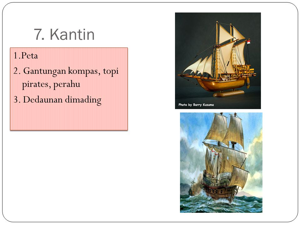 7. Kantin 1.Peta 2. Gantungan kompas, topi pirates, perahu 3. Dedaunan dimading