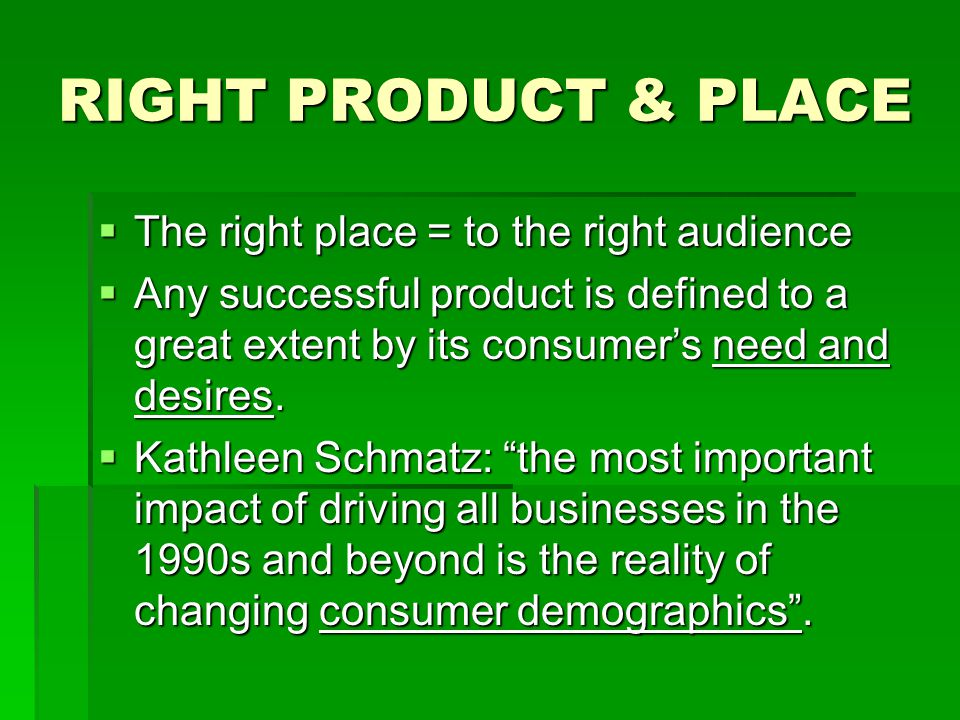RIGHT PRODUCT & PLACE The right place = to the right audience