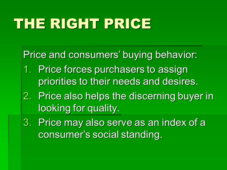 THE RIGHT PRICE Price and consumers' buying behavior: