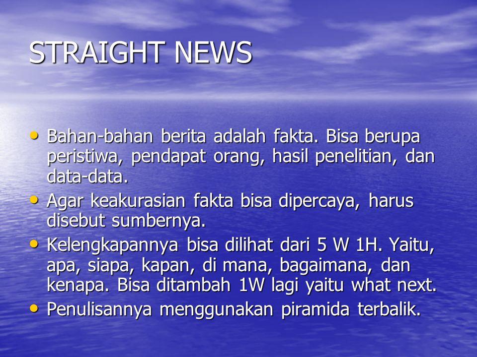 STRAIGHT NEWS Bahan-bahan berita adalah fakta. Bisa berupa peristiwa, pendapat orang, hasil penelitian, dan data-data.