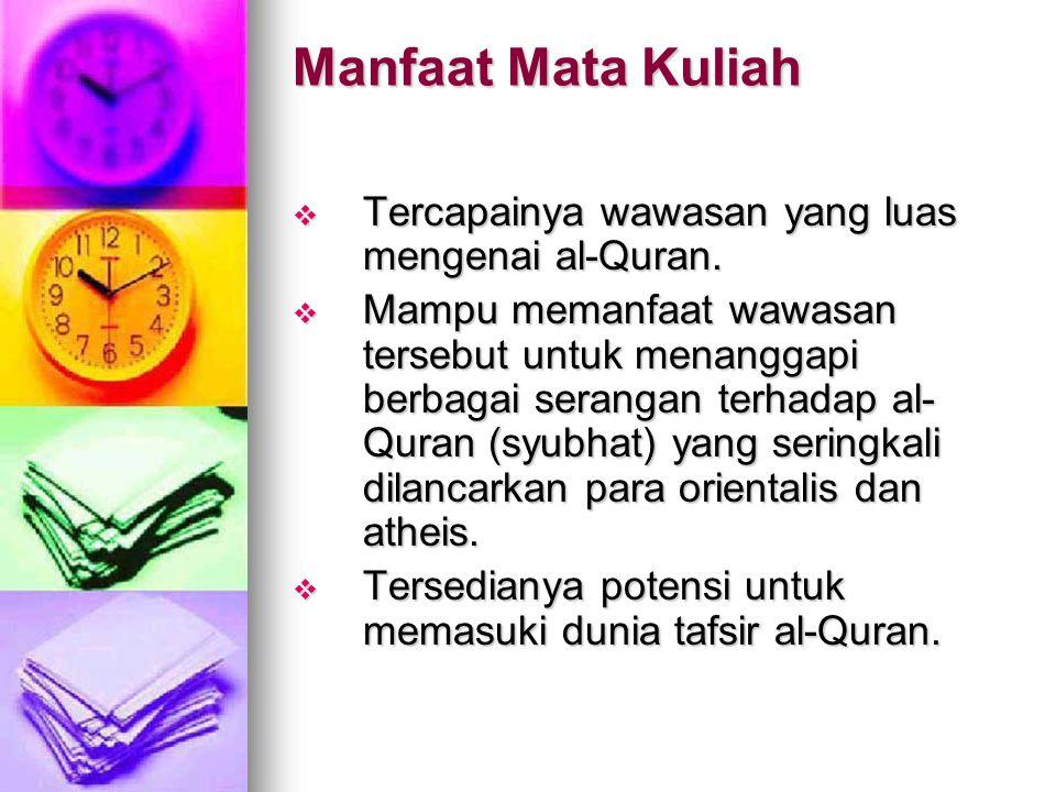 Manfaat Mata Kuliah Tercapainya wawasan yang luas mengenai al-Quran.