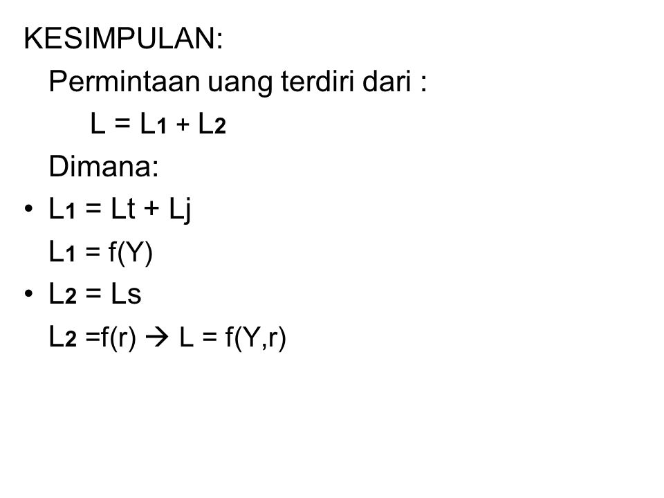 Permintaan uang terdiri dari : L = L1 + L2 L1 = Lt + Lj L1 = f(Y)