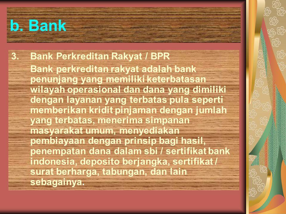 b. Bank 3. Bank Perkreditan Rakyat / BPR