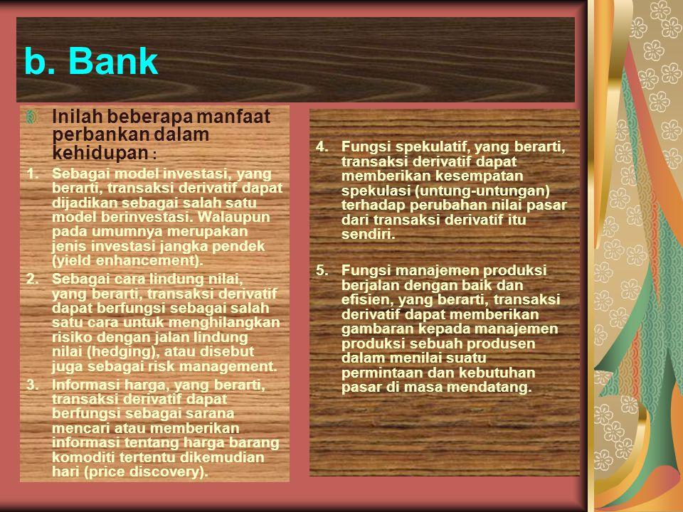 b. Bank Inilah beberapa manfaat perbankan dalam kehidupan :