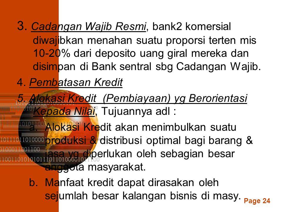 3. Cadangan Wajib Resmi, bank2 komersial diwajibkan menahan suatu proporsi terten mis 10-20% dari deposito uang giral mereka dan disimpan di Bank sentral sbg Cadangan Wajib.
