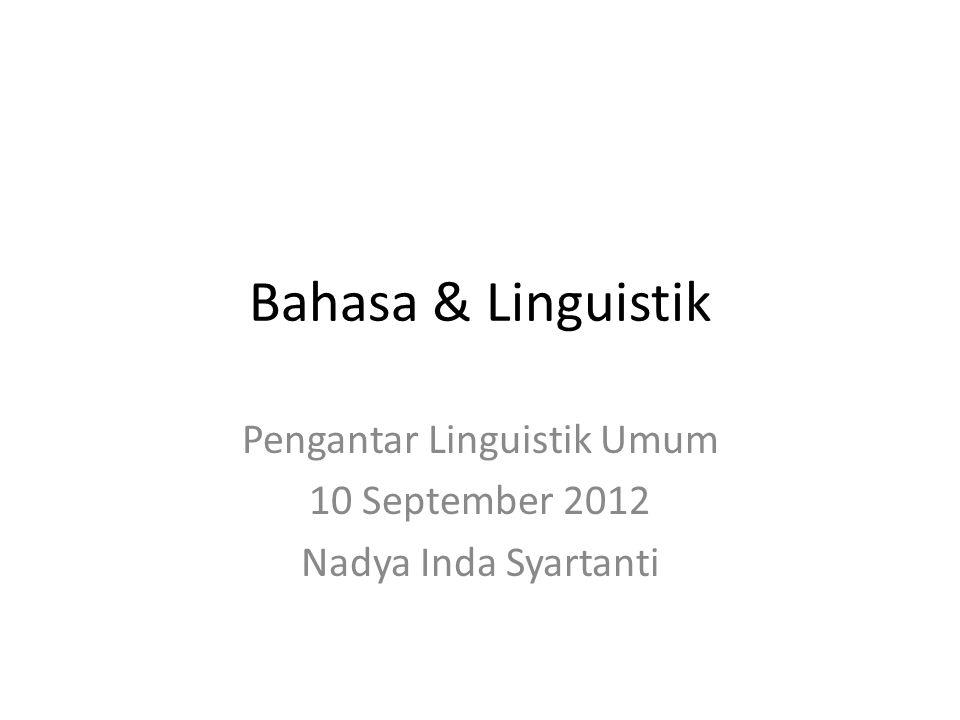 Pengantar Linguistik Umum 10 September 2012 Nadya Inda Syartanti