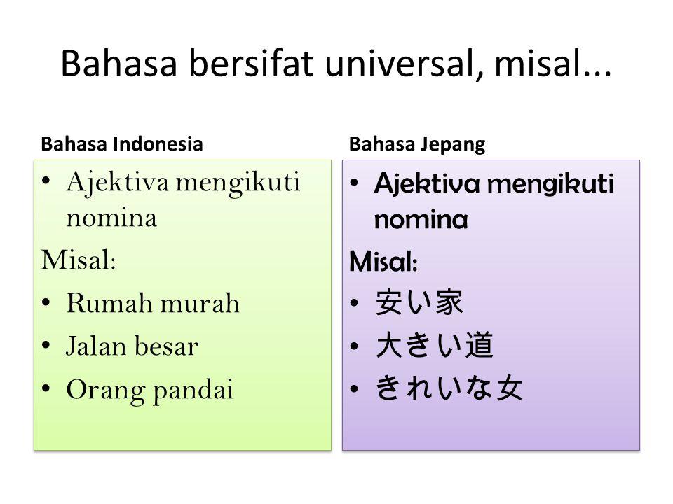 Bahasa bersifat universal, misal...