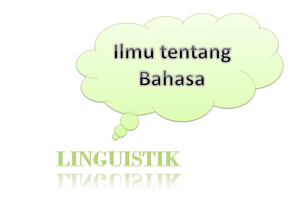 Ilmu tentang Bahasa LINGUISTIK