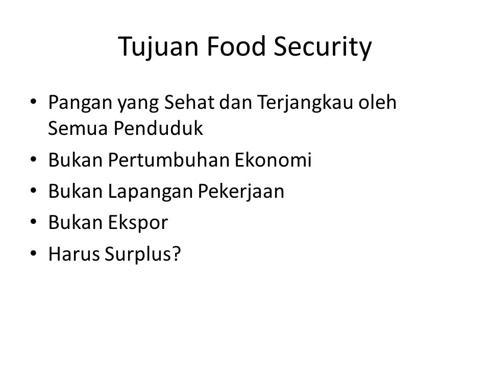 Tujuan Food Security Pangan yang Sehat dan Terjangkau oleh Semua Penduduk. Bukan Pertumbuhan Ekonomi.