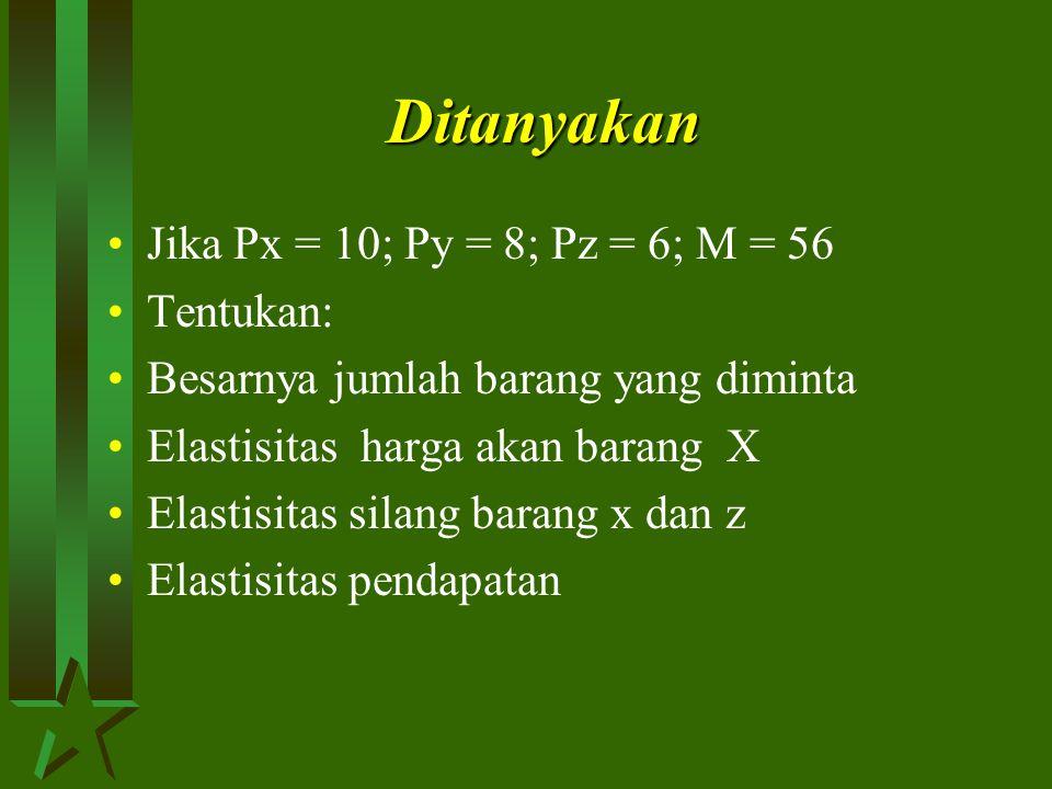 Ditanyakan Jika Px = 10; Py = 8; Pz = 6; M = 56 Tentukan: