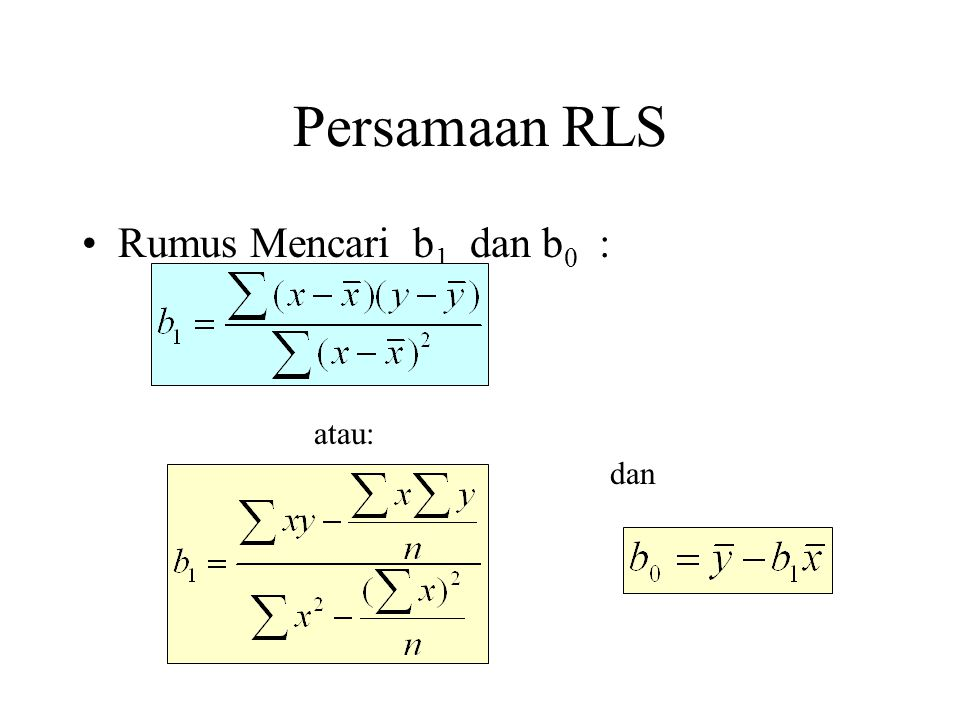 Persamaan RLS Rumus Mencari b1 dan b0 : atau: dan