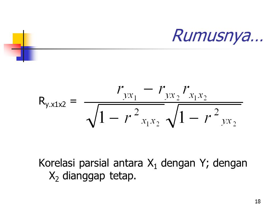 Rumusnya… Ry.x1x2 = Korelasi parsial antara X1 dengan Y; dengan X2 dianggap tetap.