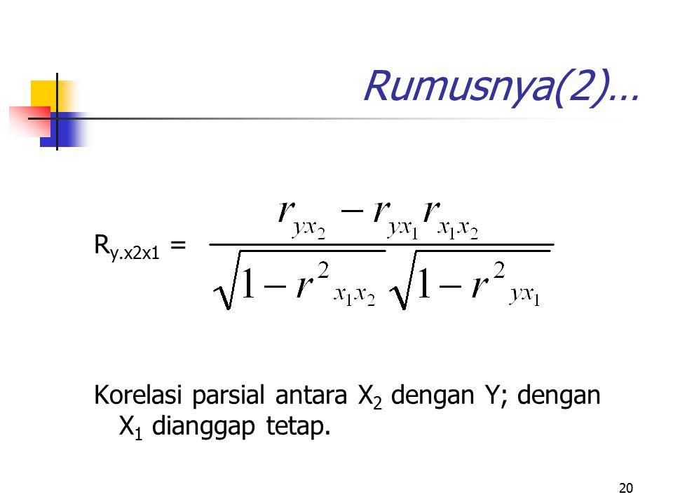 Rumusnya(2)… Ry.x2x1 = Korelasi parsial antara X2 dengan Y; dengan X1 dianggap tetap.