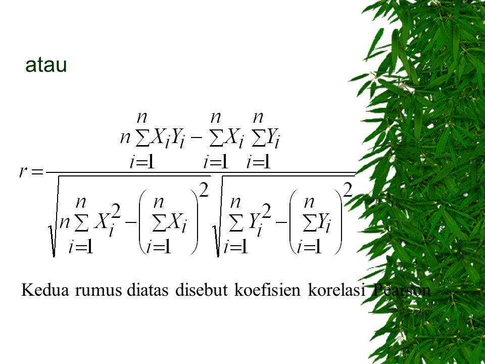 atau Kedua rumus diatas disebut koefisien korelasi Pearson