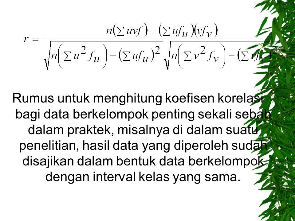 Rumus untuk menghitung koefisen korelasi bagi data berkelompok penting sekali sebab dalam praktek, misalnya di dalam suatu penelitian, hasil data yang diperoleh sudah disajikan dalam bentuk data berkelompok dengan interval kelas yang sama.