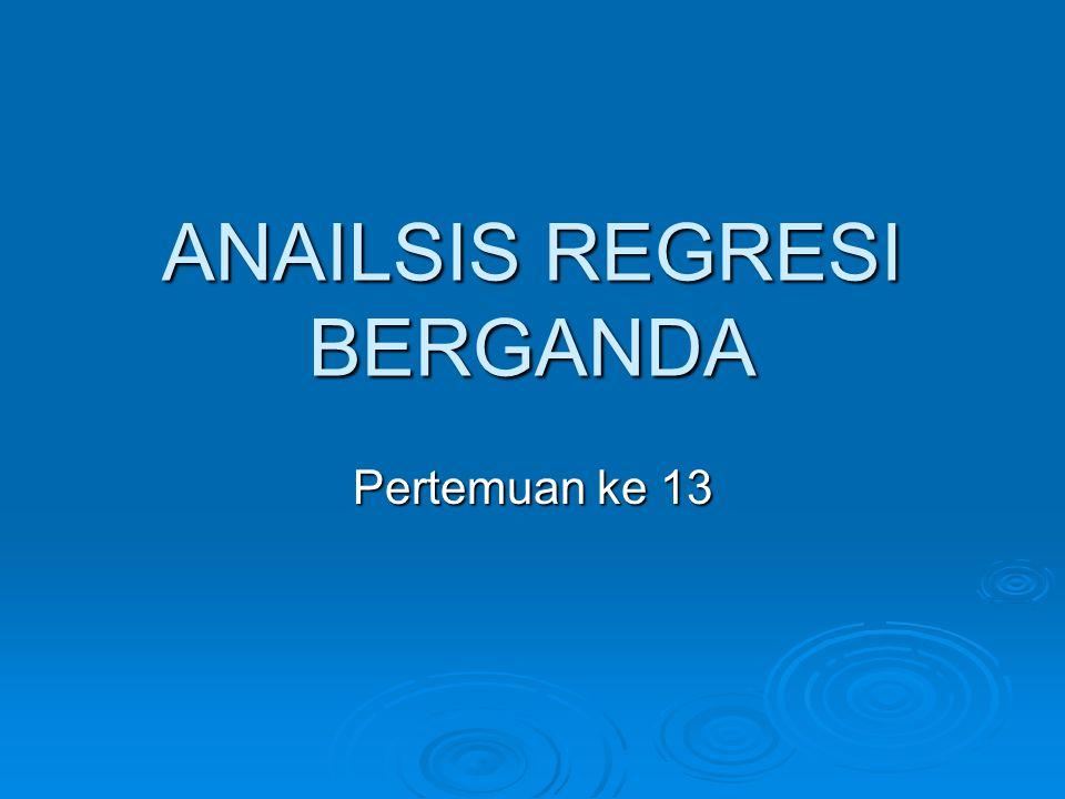 ANAILSIS REGRESI BERGANDA