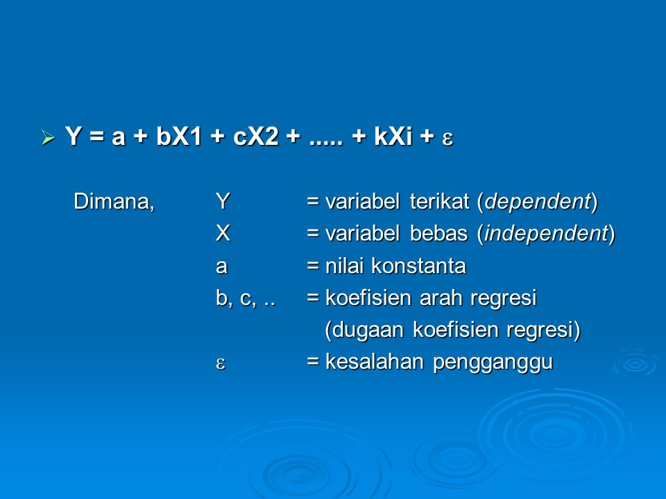 Y = a + bX1 + cX2 + ..... + kXi +  Dimana, Y = variabel terikat (dependent) X = variabel bebas (independent)