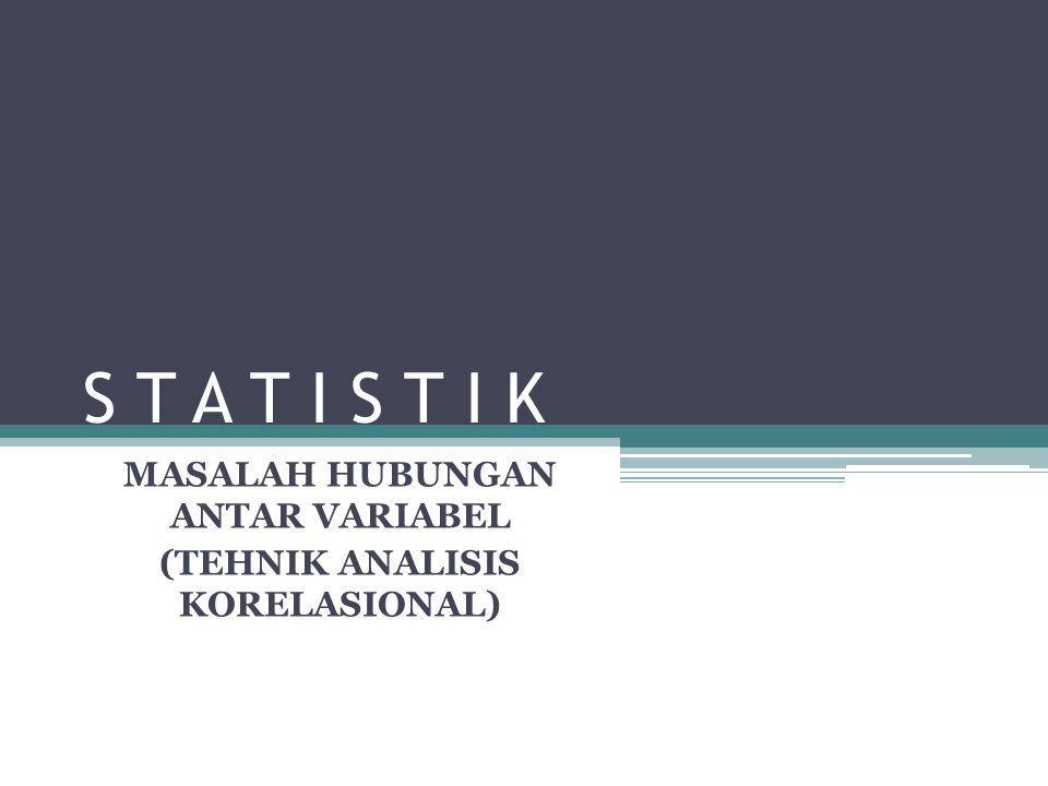 MASALAH HUBUNGAN ANTAR VARIABEL (TEHNIK ANALISIS KORELASIONAL)