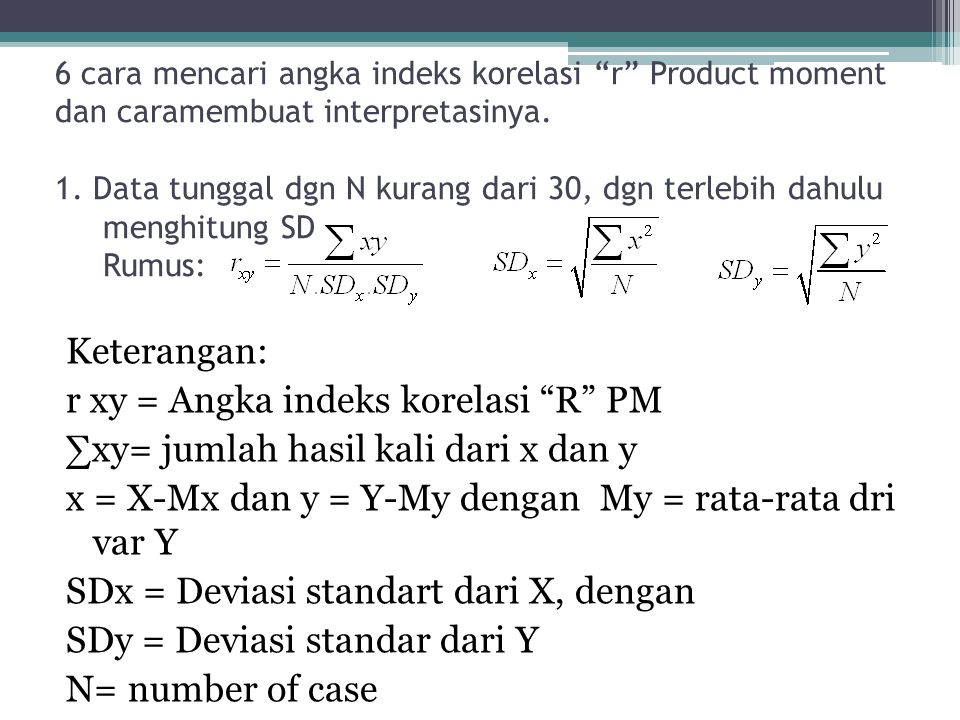 6 cara mencari angka indeks korelasi r Product moment dan caramembuat interpretasinya. 1. Data tunggal dgn N kurang dari 30, dgn terlebih dahulu menghitung SD Rumus: