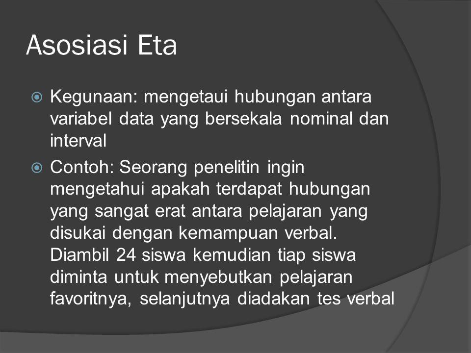 Asosiasi Eta Kegunaan: mengetaui hubungan antara variabel data yang bersekala nominal dan interval.