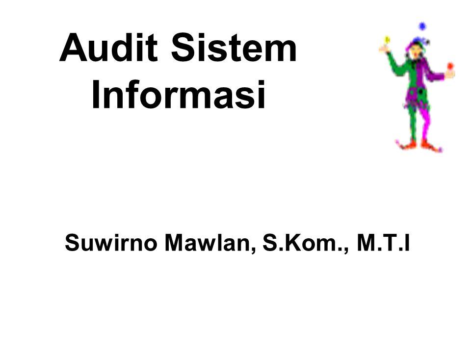 Audit Sistem Informasi Suwirno Mawlan, S.Kom., M.T.I