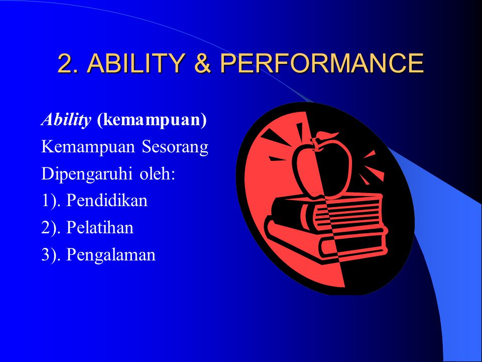 2. ABILITY & PERFORMANCE Ability (kemampuan) Kemampuan Sesorang
