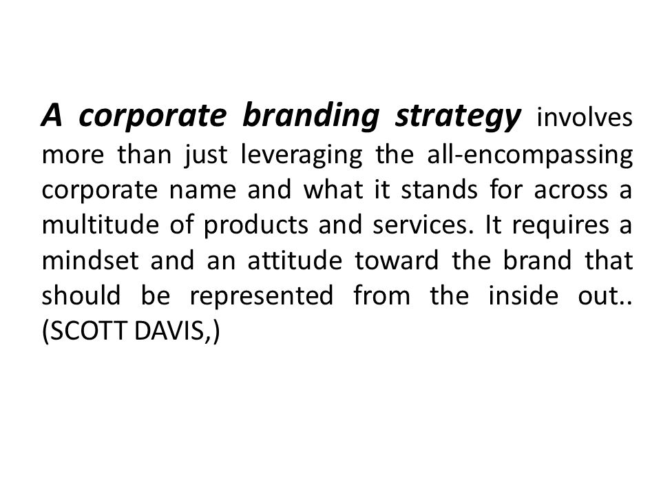 A corporate branding strategy involves more than just leveraging the all-encompassing corporate name and what it stands for across a multitude of products and services.