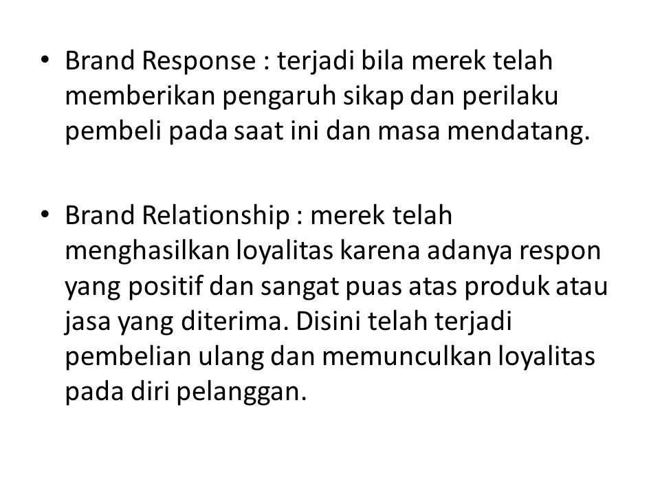 Brand Response : terjadi bila merek telah memberikan pengaruh sikap dan perilaku pembeli pada saat ini dan masa mendatang.