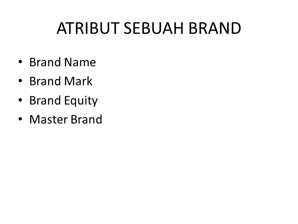 ATRIBUT SEBUAH BRAND Brand Name Brand Mark Brand Equity Master Brand